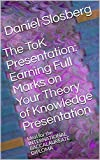 The ToK Presentation: Earning Full Marks on Your Theory of Knowledge Presentation: Ideal for the INTERNATIONAL BACCALAUREATE DIPLOMA (Earn Full Marks on Your DP Internal Assessments Book 6)