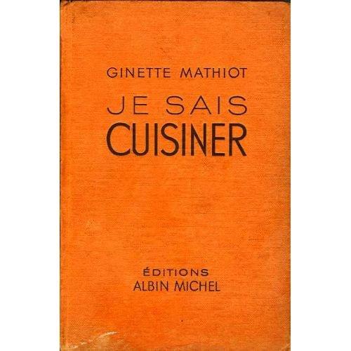 Je sais cuisiner, près de 2000 recettes, plats exquis, recettes simples, conseils rationnels, données d'hygiène alimentaire, économies facilement réalisables
