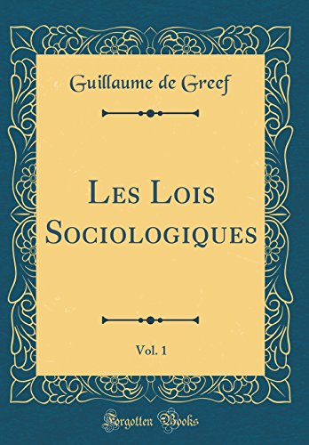 Les Lois Sociologiques, Vol. 1 (Classic Reprint) par Guillaume De Greef