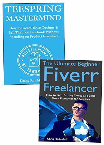 Home Based Opportunity Business Ideas: Making Money Fast Working from Home via Teespring  and Fiverr Service Marketing