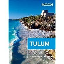 Moon Tulum: Including Chichén Itzá & the Sian Ka'an Biosphere Reserve (Moon Handbooks)