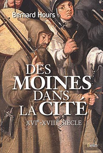 Des moines dans la cité - XVIe-XVIIIe siècle