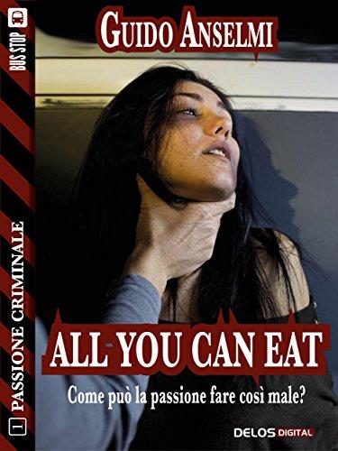 scaricare ebook gratis All you can eat (Passione criminale) PDF Epub