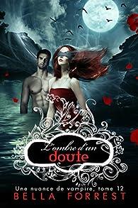 Une nuance de vampire, tome 12 : L ombre d un doute par Bella Forrest