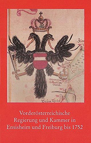 Vorderösterreichische Regierung und Kammer in Ensisheim und Freiburg bis 1752 (Veröffentlichungen der Staatlichen Archivverwaltung Baden-Württemberg, Band 50)