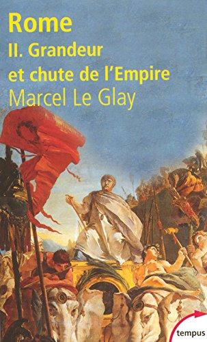 Rome : Tome 2, Grandeur et chute de l'Empire par Marcel Le Glay