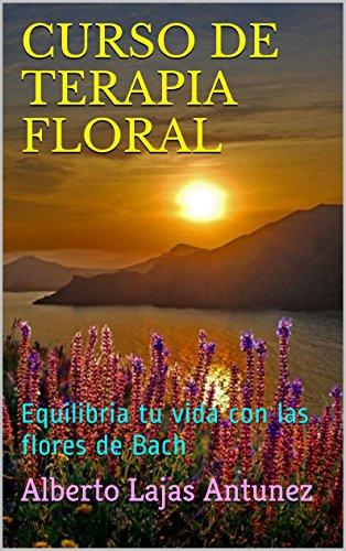 Portada del libro CURSO DE TERAPIA FLORAL: Equilibria tu vida con las flores de Bach (BIBLIOTECA PRACTICA DE AUTO-AYUDA DE ALBERTO LAJAS nº 2)