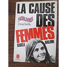 La Cause des femmes : Précédé d'un texte inédit : La femme enfermée (Le Livre de poche)