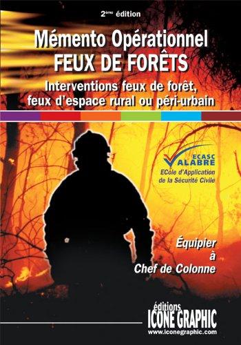 Mémento opérationnel feux de forêts : Interventions feux de forêt, feux d'espace rural ou péri-urbain, équipier à chef de colonne