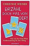 »Erzähl doch mal von dir!«: Wie sich Ihr Kind öffnet - Kindercoaching für den Alltag - 75 Impulskarten mit Begleitbuch für 3- bis 10-Jährige
