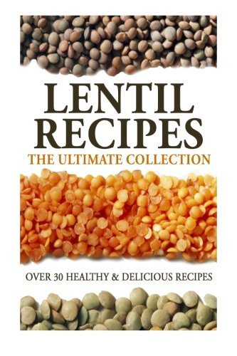 Lentil Recipes: The Ultimate Collection: Over 30 Healthy & Delicious Recipes by Jonathan Doue M.D. (2014-07-09)