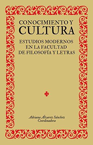 Conocimiento y cultura. Estudios modernos en la Facultad de Filosofía y Letras por Adriana  Álvarez Sánchez