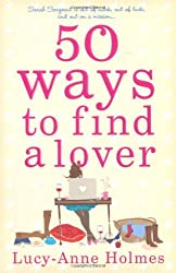 50 Ways to Find a Lover by Lucy-Anne Holmes (3-Apr-2009) Paperback