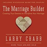 Marriage Builder: Creating True Oneness to Transform Your Marriage