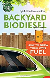 Backyard Biodiesel: How to Brew Your Own Fuel by Bob Armantrout (2015-04-21)
