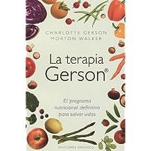 La Terapia Gerson: El Programa Nutricional Definitivo Para Salvar Vidas = The Gerson Therapy (SALUD Y VIDA NATURAL)