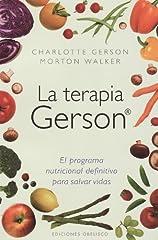Idea Regalo - La terapia Gerson / The Gerson Therapy: El program nutricional definitivo para salvar vidas / The Proven Nutritional Program for Cancer and Other Illnesses