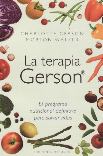 La terapia Gerson: el programa nutricional definitivo para salvar vidas (SALUD Y VIDA NATURAL)