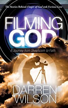 Filming God: A Journey From Skepticism to Faith by [Wilson, Darren]