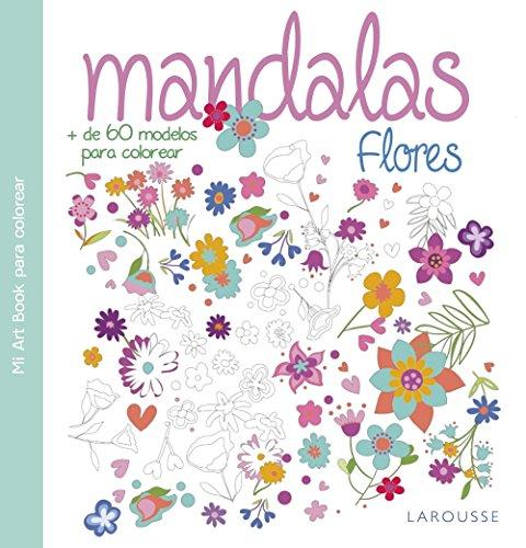 Mandalas. Flores (Larousse - Libros Ilustrados/ Prácticos - Ocio Y Naturaleza - Ocio) por Larousse Editorial