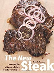 The New Steak: Recipes for a Range of Cuts plus Savory Sides by Cree LeFavour (2008-04-01)