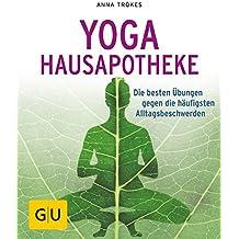 Yoga Hausapotheke: Die besten Übungen gegen die häufigsten Alltagsbeschwerden (GU Ratgeber Gesundheit)