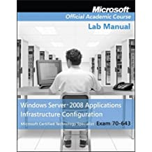 Exam 70-643 Windows Server 2008 Applications Infrastructure Configuration Lab Manual by Microsoft Official Academic Course (2009-02-09)