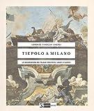 Tiepolo a Milano. La decorazione dei Palazzi Archinto, Casati e Clerici. Ediz. illustrata