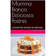 Mamma Bianca  Deliciosos Postres: La tradición siempre es deliciosa (Spanish Edition)