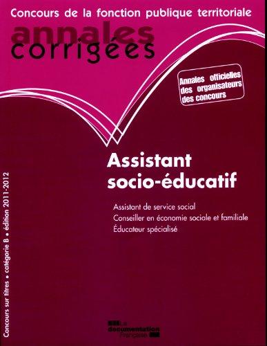 Assistant socio-éducatif 2011-2012, Assistant de service social. Conseiller en économie sociale et familiale. Educateur spécialisé, Concours externe, Catégorie B