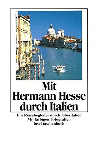 Mit Hermann Hesse durch Italien: Ein Reisebegleiter durch Oberitalien (insel taschenbuch)