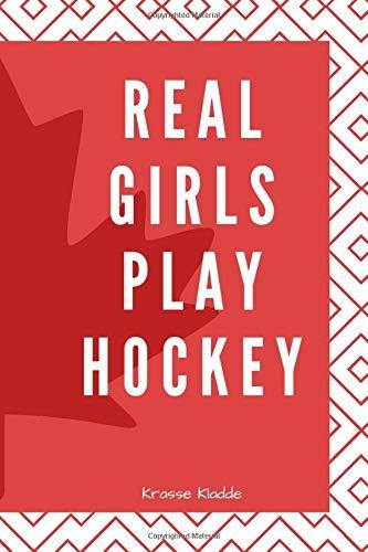 Real Girls Play Hockey: Notizbuch / Kladde mit Softcover - 120 Seiten 6x9in. (ca. Din A5) -  ideal als Tagebuch, bullet journal, Protokoll, für Notizen aus Schule und - Damen Eishockey Kostüm