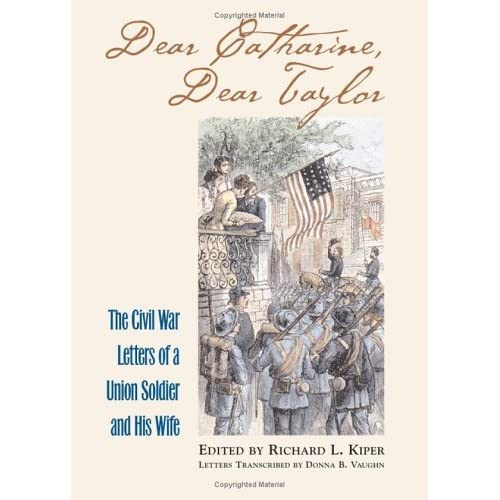 Dear Catharine, Dear Taylor: The Civil War Letters of a Union Soldier and His Wife (Modern War Studies) by Catharine Peirce (2002-11-30)