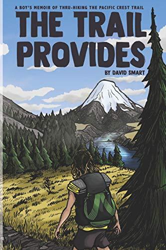 The Trail Provides: A Boy\'s Memoir of Thru-Hiking the Pacific Crest Trail