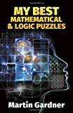 My Best Mathematical and Logic Puzzles (Math & Logic Puzzles) by Gardner, Martin (2003) Paperback