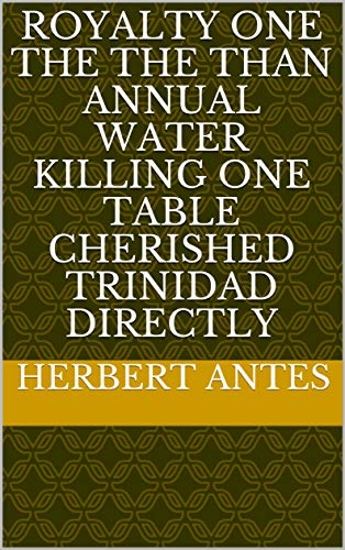 Royalty one the The than annual water killing one table cherished trinidad directly (Spanish Edition)