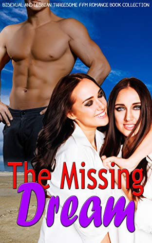 The Missing Dream: Bisexual and Lesbian Threesome FFM Romance Book Collection book cover