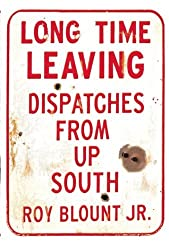 Long Time Leaving: Dispatches from Up South by Roy Blount Jr. (2009-01-01)