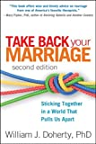 Take Back Your Marriage, Second Edition: Sticking Together in a World That Pulls Us Apart by William J. Doherty Phd (2013-07-24)