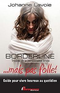 Borderline... mais pas folle ! par Johanne Lavoie