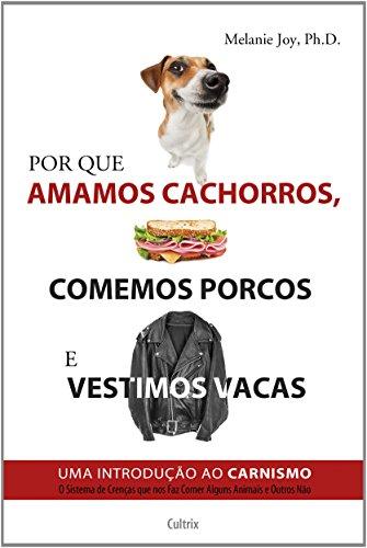 Por que Amamos Cachorros, Comemos Porcos e Vestimos Vacas (Em Portuguese do Brasil)