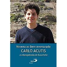 Novena ao Bem-aventurado Carlo Acutis: o ciberapóstolo da Eucaristia (Novenas e Orações) (Portuguese Edition)
