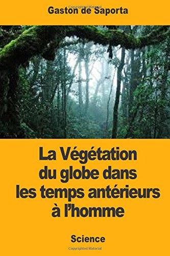 La Végétation du globe dans les temps antérieurs à l'homme