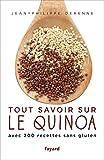 Tout savoir sur le quinoa : Avec 200 recettes sans gluten (Documents) (French Edition)