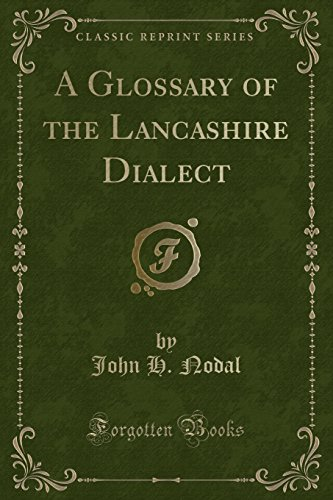 A Glossary of the Lancashire Dialect (Classic Reprint)
