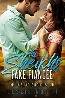 The Sheikh's Fake Fiancée (Azhar Sheikhs Book 1) by [North, Leslie]