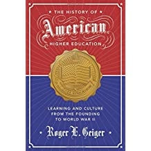 The History of American Higher Education: Learning and Culture from the Founding to World War II (William G. Bowen Memorial Series in Higher Education)