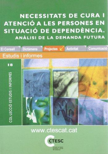 Informe sobre les necessitats de cura i atenció a les persones en situació de dependència. Anàlisi de la demanda futura (Estudis i Informes)