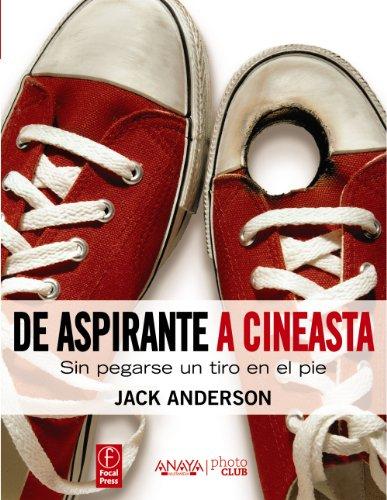 Descargar Libro De aspirante a cineasta: Sin pegarse un tiro en el pie (Photoclub) de Jack Anderson