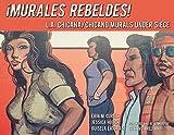 Murales Rebeldes!: L.A. Chicana/Chicano Murals Under Siege
